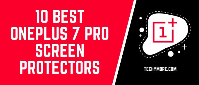 10 Best OnePlus 7 Pro Screen Protectors